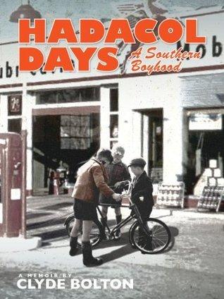 Hadacol Days: A Southern Boyhood  by  Clyde Bolton