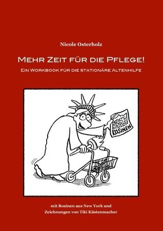 Mehr Zeit für die Pflege!: Ein Workbook für die stationäre Altenhilfe Nicole Osterholz