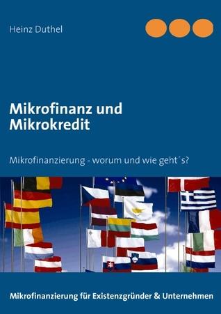 Mikrofinanz und Mikrokredit: Mikrofinanzierung - worum und wie geht´s?  by  Heinz Duthel