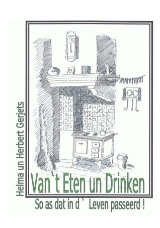 Van `t Eten un Drinken: So as dat in d` Leven passeerd! Helma Un Herbert Gerjets
