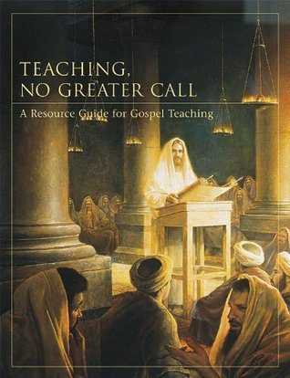 Teaching, No Greater Call The Church of Jesus Christ of Latter-day Saints