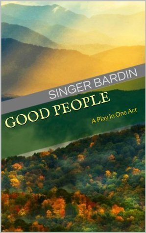 Good People: A Play In One Act Singer Bardin