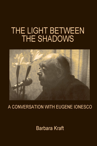 Light Between the Shadows: A Conversation with Eugene Ionesco  by  Barbara Kraft