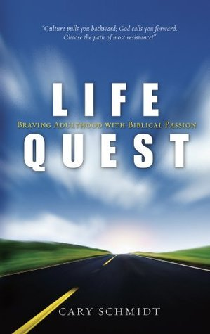 Life Quest: Braving Adulthood with Biblical Passion  by  Cary Schmidt