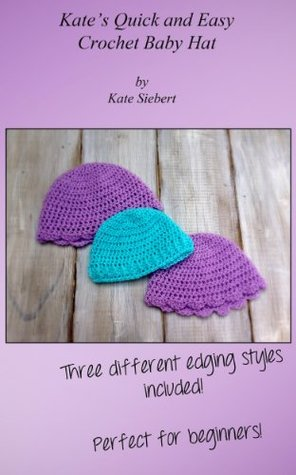 Kates Quick and Easy Crochet Baby Hat  by  Kate Siebert