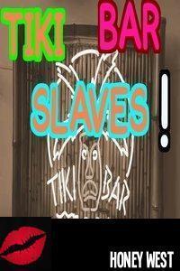 Tiki Bar Slaves!  by  Honey West