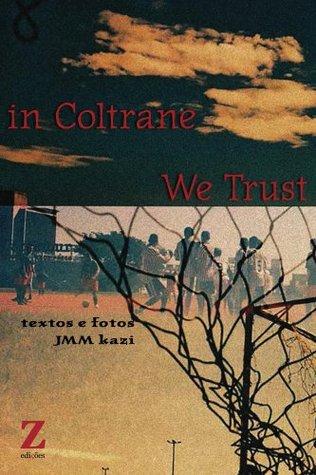In Coltrane We Trust  by  Jmm Kazi