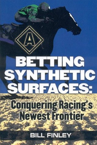 Betting Synthetic Surfaces: Conquering Racings Newest Frontier  by  Bill Finley