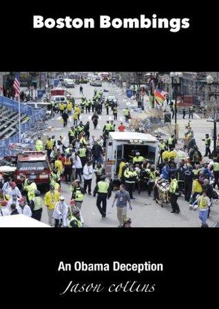 Boston Bombings: An Obama Deception  by  Jason Collins