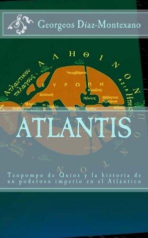 ATLANTIS. Teopompo de Quíos y la historia de un poderoso imperio en el Atlántico Georgeos Diaz-Montexano