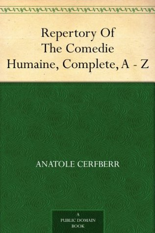 Repertory Of The Comedie Humaine, Complete, A - Z Anatole Cerfberr