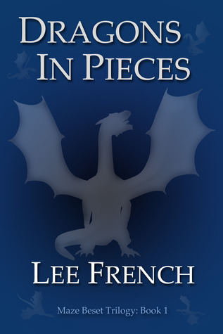 Dragons In Pieces (Maze Beset Trilogy #1)  by  Lee French