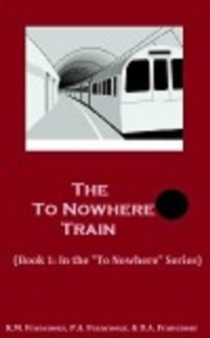 The To Nowhere Train - (Book 1)  by  K.M. Francoeur