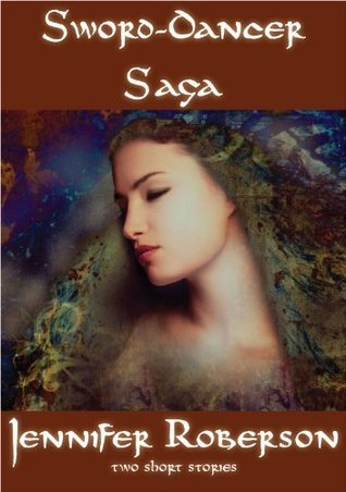 Sword-Dancer Saga: two short stories Jennifer Roberson