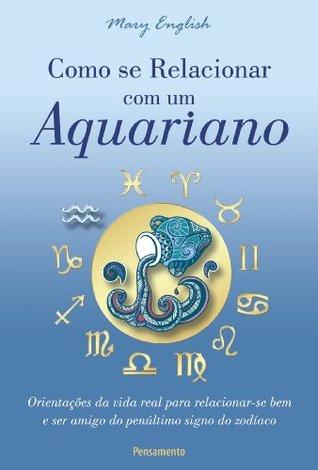 Como se Relacionar com um Aquariano  by  Mary English