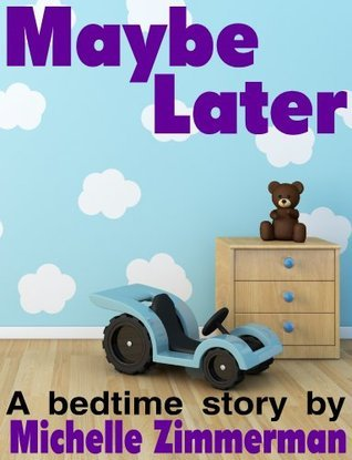 Maybe Later  by  Michelle Zimmerman