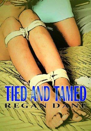 Tied And Tamed  by  Regen Dane