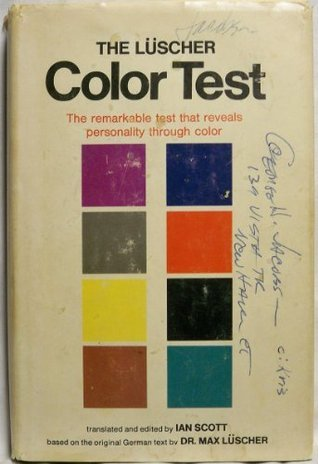 The Luscher Color Test: The Remarkable Test That Reveals Personality Through Color  by  Max Lüscher