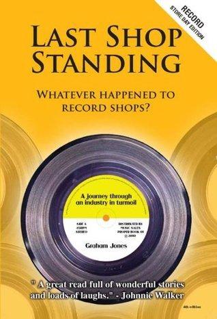 Last Shop Standing: Whatever Happened To Record Shops? Graham Jones
