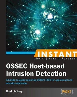 Instant OSSEC Host-based Intrusion Detection Brad Lhotsky
