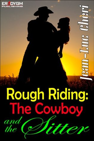 Rough Riding: The Cowboy and the Sitter  by  Jean-Luc Cheri