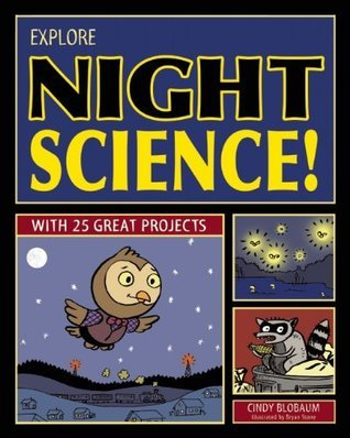 Explore Night Science!: With 25 Great Projects (Explore Your World series) Cindy Blobaum
