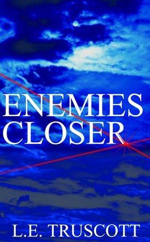Enemies Closer  by  L.E. Truscott