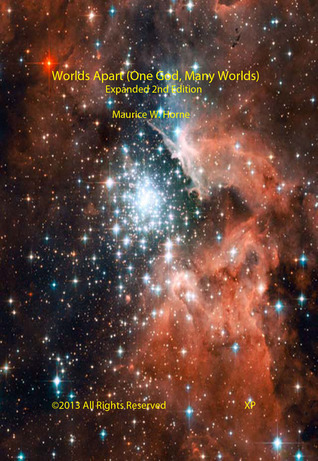 Worlds Apart (One God, Many Worlds) Expanded 2nd Edition  by  Maurice W. Horne