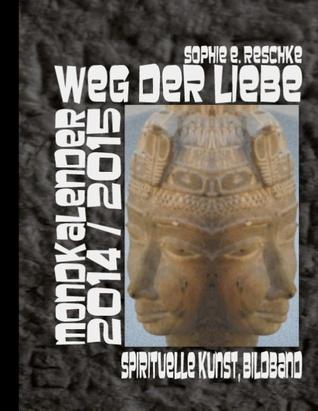 Weg der Liebe - Mondkalender  2014 / 2015: Spirituelle Kunst, Bildband  by  Sophie E. Reschke