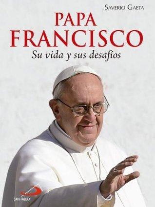Papa Francisco, Su vida y sus desafíos Saverio Gaeta