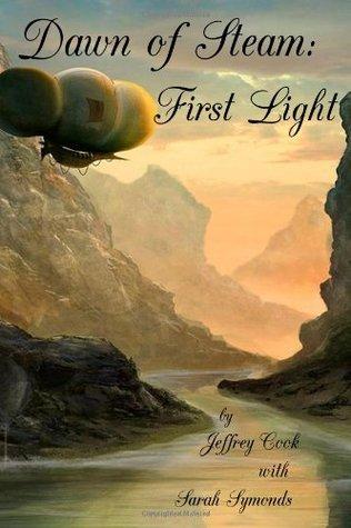 First Light (Dawn of Steam #1)  by  Jeffrey  Cook