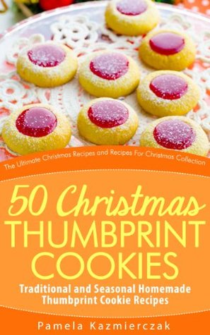 50 Christmas Thumbprint Cookies - Traditional and Seasonal Homemade Thumbprint Cookie Recipes Pamela Kazmierczak