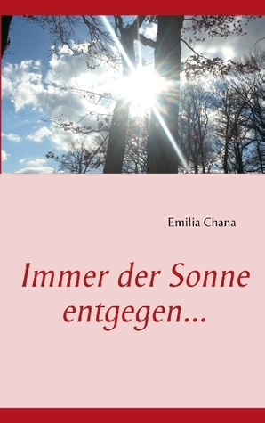 Immer der Sonne entgegen...  by  Emilia Chana