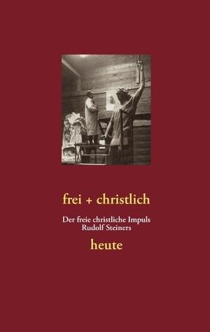 frei + christlich  - Kurz-Info: Der freie christliche Impuls Rudolf Steiners heute Volker Lambertz