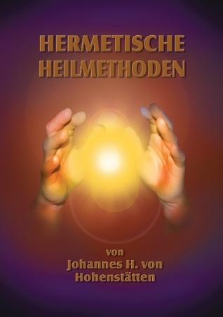 Hermetische Heilmethoden Johannes H Von Hohenstatten