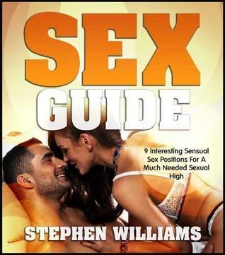 Sex Guide: 9 Interesting Sensual Sex Positions For A Much Needed Sexual High  by  Stephen Williams