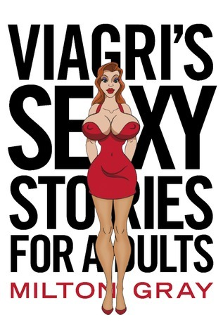 Viagris Sexy Stories For Adults  by  Milton Gray