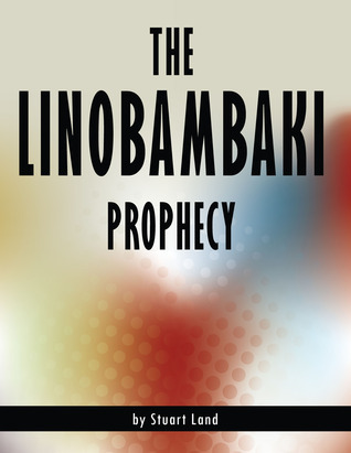 The Linobambaki Prophecy Stuart  Land