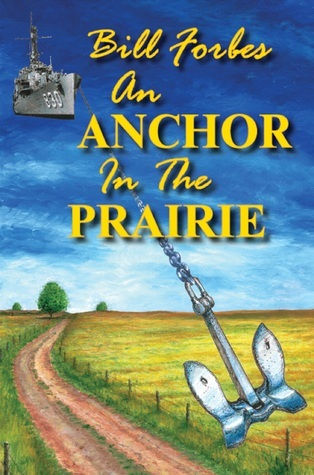 An Anchor in the Prairie: The Life and Times of Bill Forbes  by  Bill Forbes