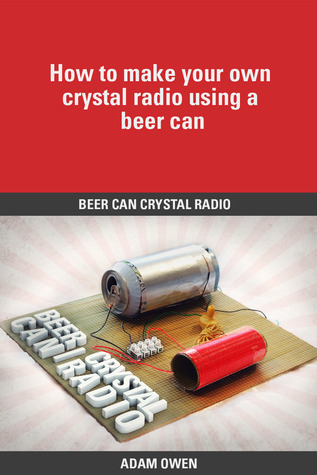Beer Can Crystal Radio: How to make your own crystal radio using a beer can  by  Adam  Owen