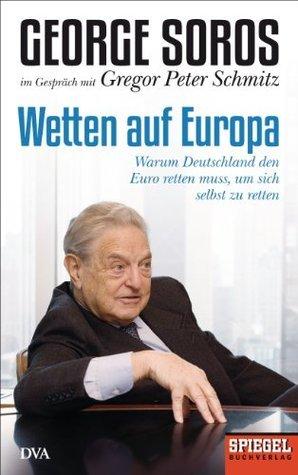 Wetten auf Europa: Warum Deutschland den Euro retten muss, um sich selbst zu retten - Ein SPIEGEL-Buch  by  Gregor Peter Schmitz