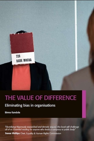 The Value of Difference: Eliminating Bias in Organisations Binna Kandola