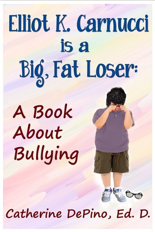 Elliot K. Carnucci is a Big, Fat Loser: A Book About Bullying  by  Catherine Spinelli DePino