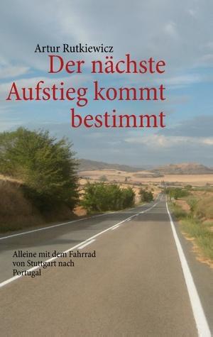 Der nächste Aufstieg kommt bestimmt: Alleine mit dem Fahrrad von Stuttgart nach Portugal  by  Artur Rutkiewicz