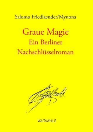 Graue Magie: Ein Berliner Nachschlüsselroman  by  Salomo Friedlaender