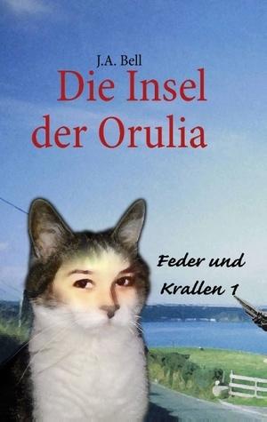 Die Insel der Orulia: Feder und Krallen 1  by  J.A. Bell