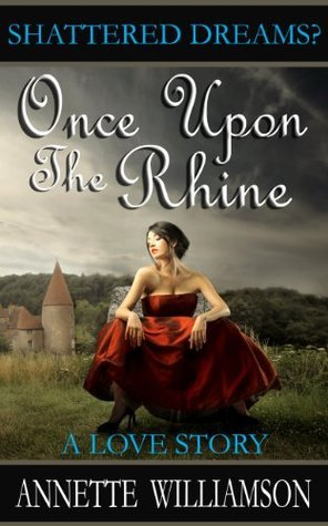 Once Upon The Rhine: A Love Story Annette Williamson