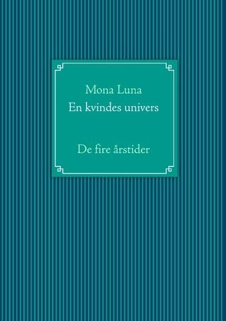 En kvindes univers: De fire årstider  by  Mona Luna