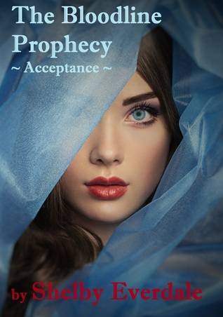 The Bloodline Prophecy ~ Acceptance ~ (Book 1)  by  Shelby Everdale