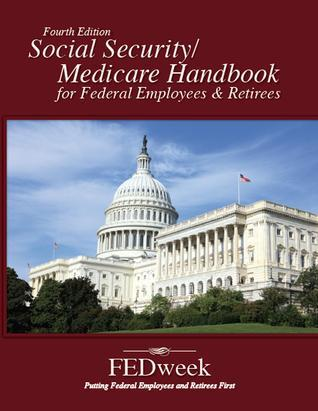 Social Security / Medicare Handbook for Federal Employees and Retirees: All-New 4th Edition Fedweek